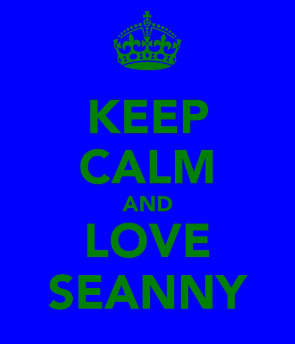 KEEP CALM AND LOVE SEANNY
