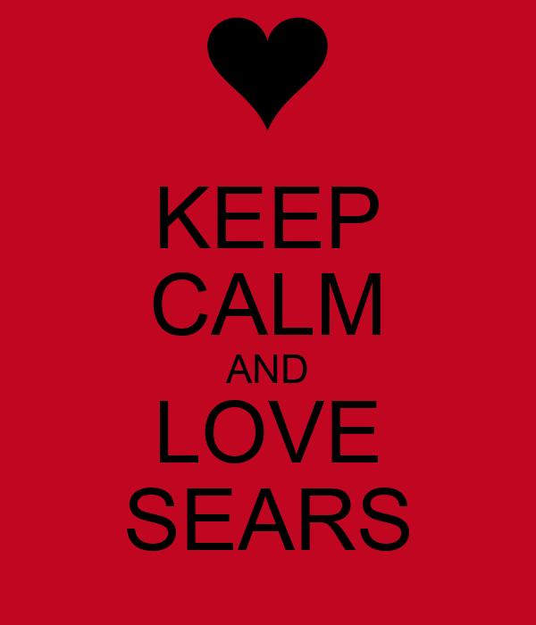 KEEP CALM AND LOVE SEARS