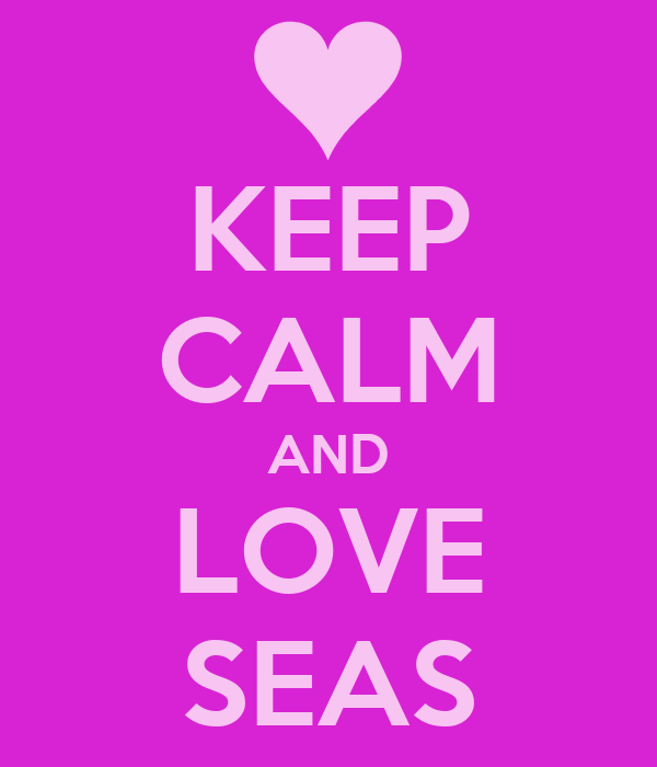 KEEP CALM AND LOVE SEAS