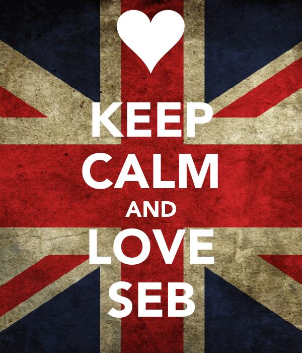 KEEP CALM AND LOVE SEB