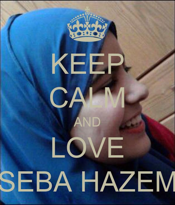 KEEP CALM AND LOVE SEBA HAZEM