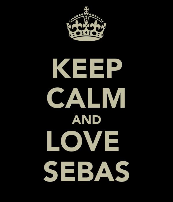 KEEP CALM AND LOVE  SEBAS