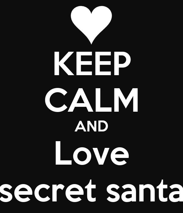 KEEP CALM AND Love secret santa