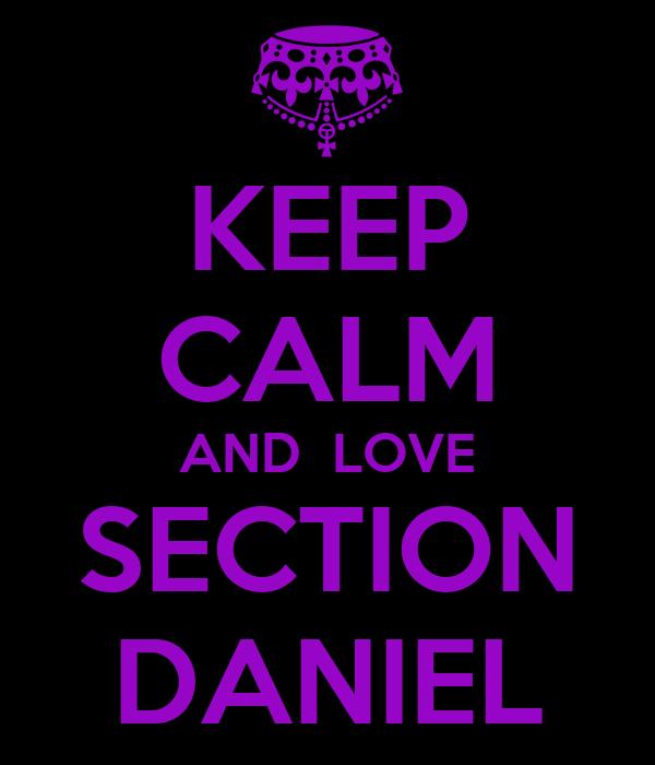 KEEP CALM AND  LOVE SECTION DANIEL