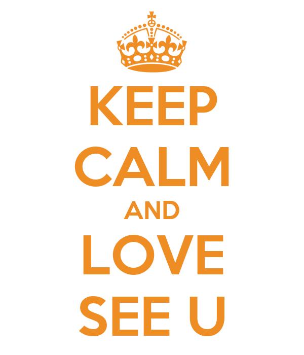 KEEP CALM AND LOVE SEE U