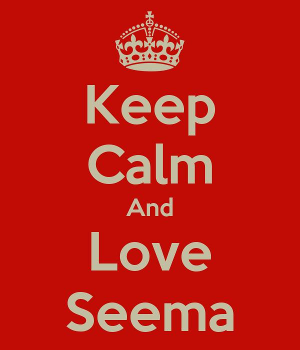 Keep Calm And Love Seema