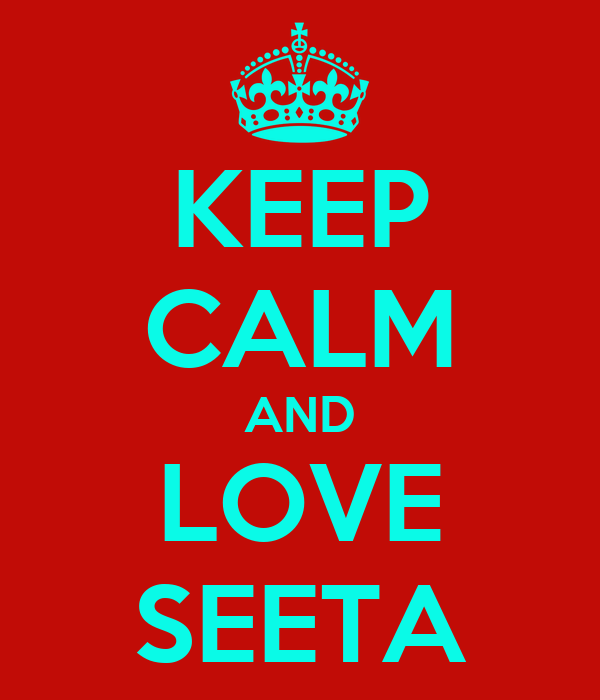 KEEP CALM AND LOVE SEETA