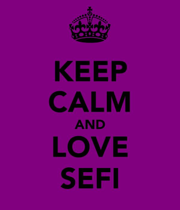 KEEP CALM AND LOVE SEFI