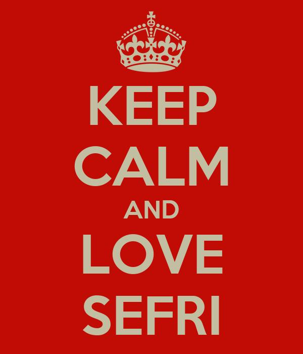 KEEP CALM AND LOVE SEFRI