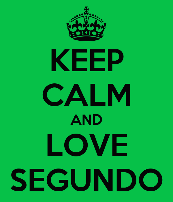 KEEP CALM AND LOVE SEGUNDO
