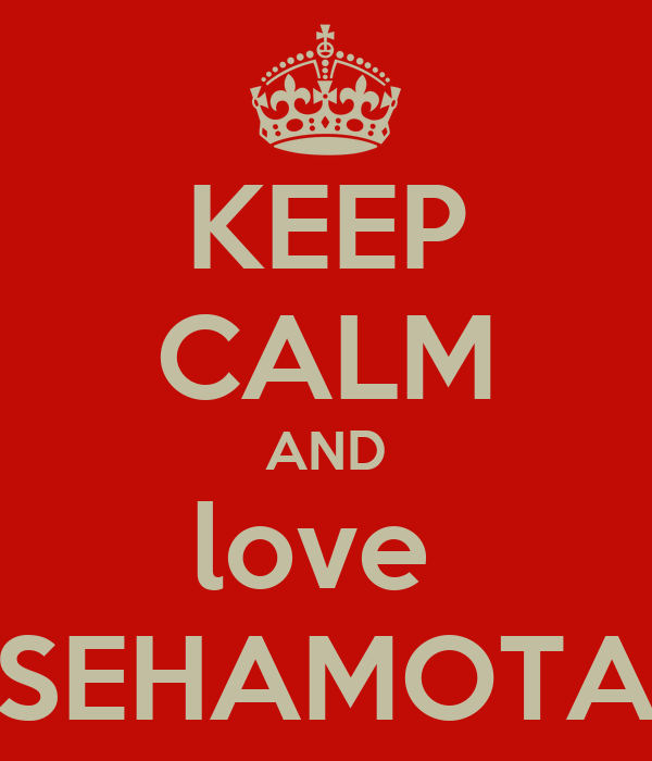 KEEP CALM AND love  SEHAMOTA