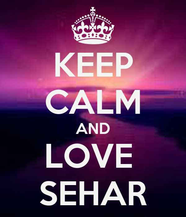 KEEP CALM AND LOVE  SEHAR
