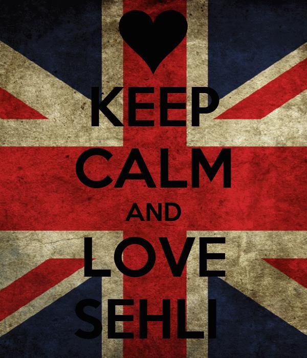 KEEP CALM AND LOVE SEHLI