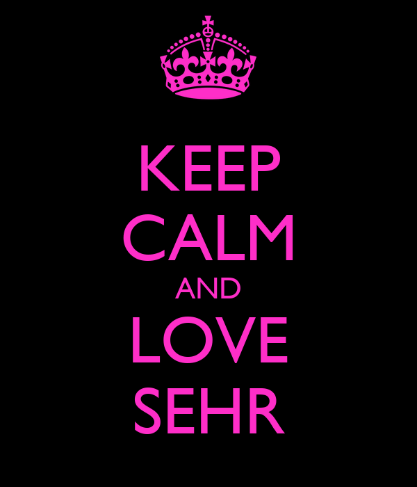 KEEP CALM AND LOVE SEHR