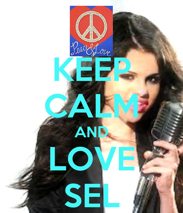 KEEP CALM AND LOVE SEL