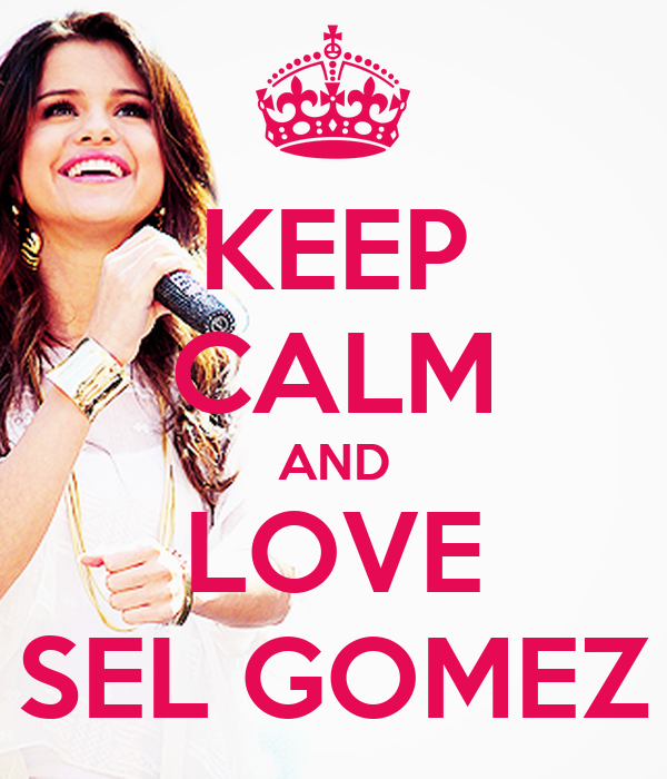 KEEP CALM AND LOVE SEL GOMEZ