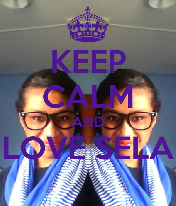 KEEP CALM AND LOVE SELA