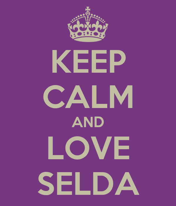 KEEP CALM AND LOVE SELDA