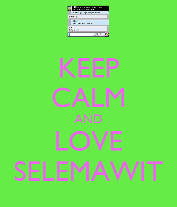 KEEP CALM AND LOVE SELEMAWIT