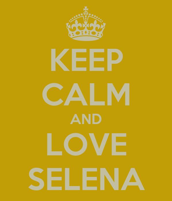 KEEP CALM AND LOVE SELENA