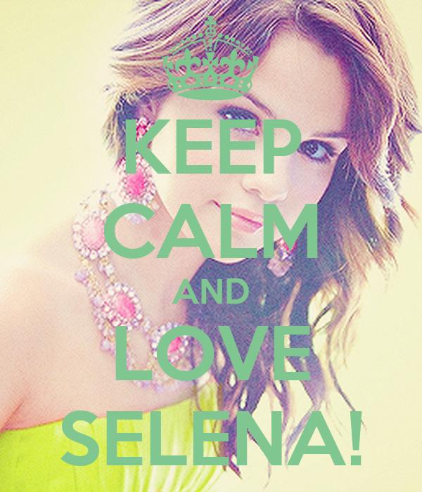KEEP CALM AND LOVE SELENA!
