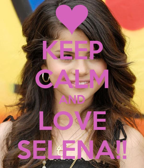 KEEP CALM AND LOVE SELENA!!