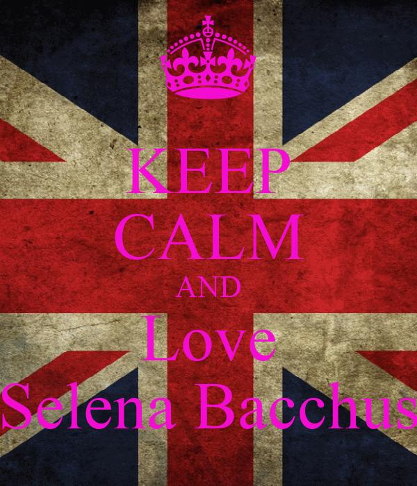 KEEP CALM AND Love Selena Bacchus