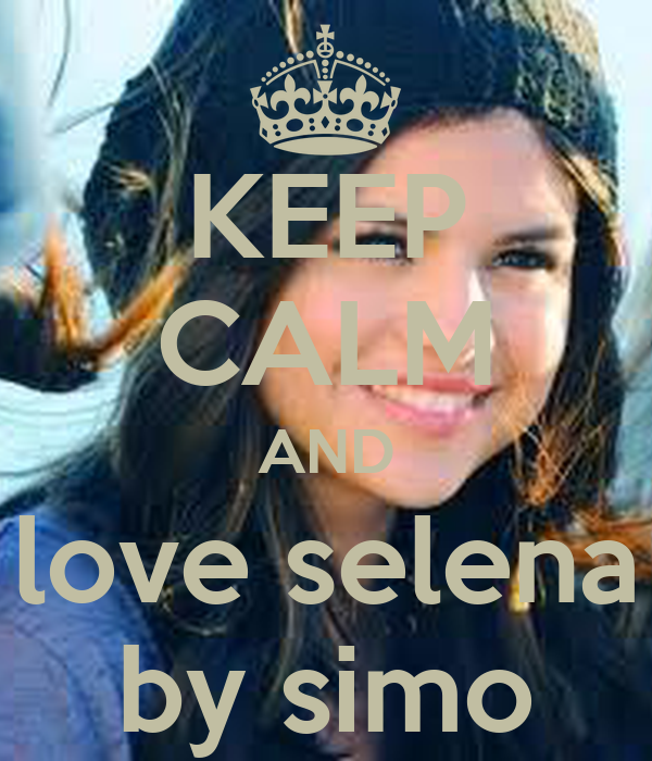 KEEP CALM AND love selena by simo