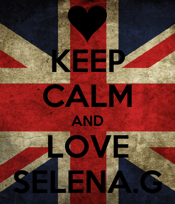 KEEP CALM AND LOVE SELENA.G