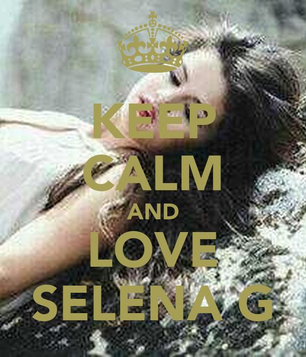 KEEP CALM AND LOVE SELENA G