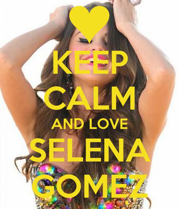 KEEP CALM AND LOVE SELENA GOMEZ