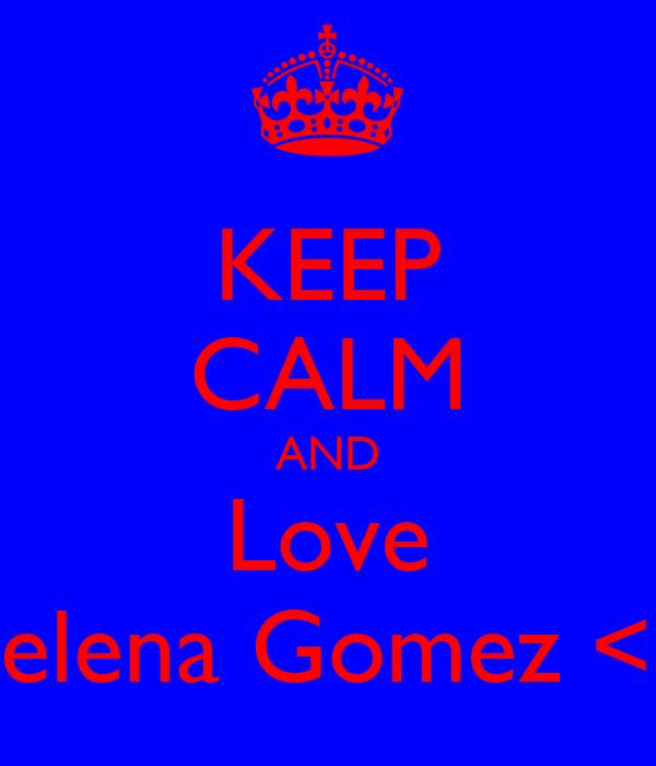 KEEP CALM AND Love Selena Gomez <3