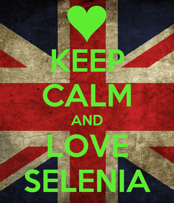 KEEP CALM AND LOVE SELENIA