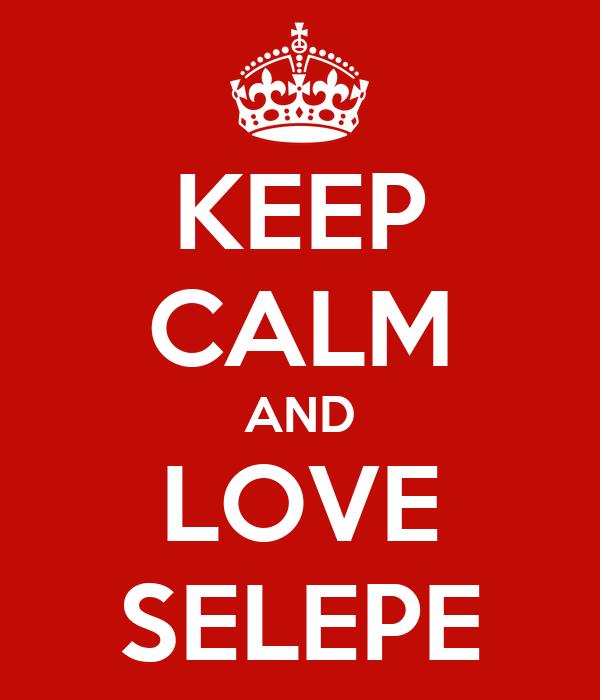 KEEP CALM AND LOVE SELEPE