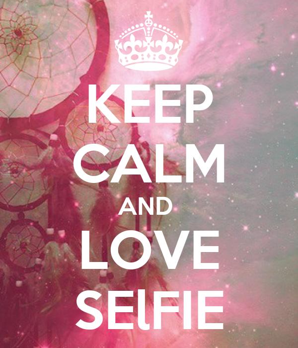 KEEP CALM AND  LOVE SElFIE