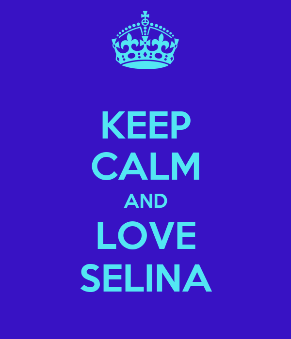 KEEP CALM AND LOVE SELINA