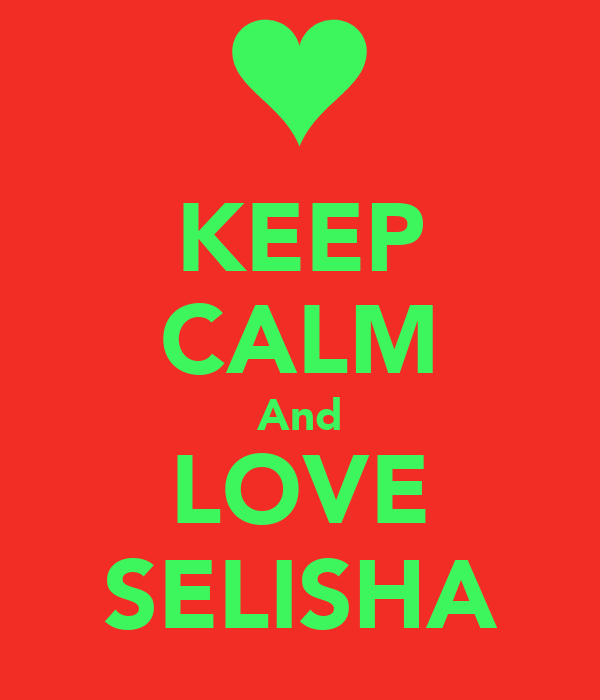 KEEP CALM And LOVE SELISHA