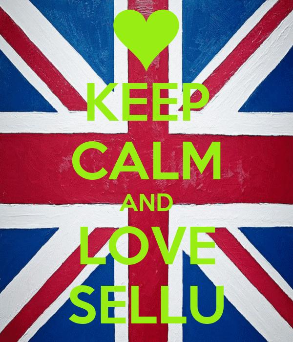 KEEP CALM AND LOVE SELLU