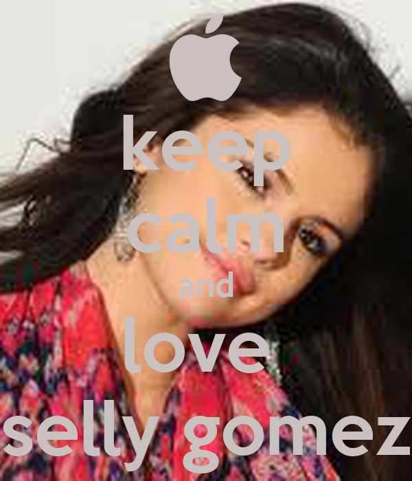 keep calm and love  selly gomez