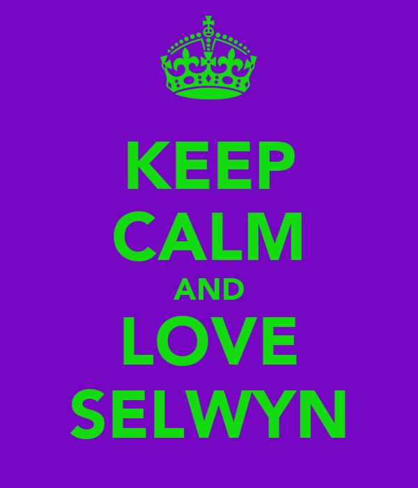 KEEP CALM AND LOVE SELWYN