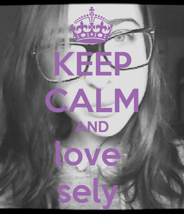 KEEP CALM AND love  sely