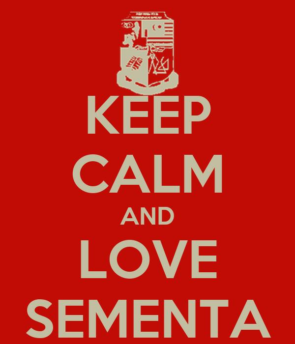 KEEP CALM AND LOVE SEMENTA