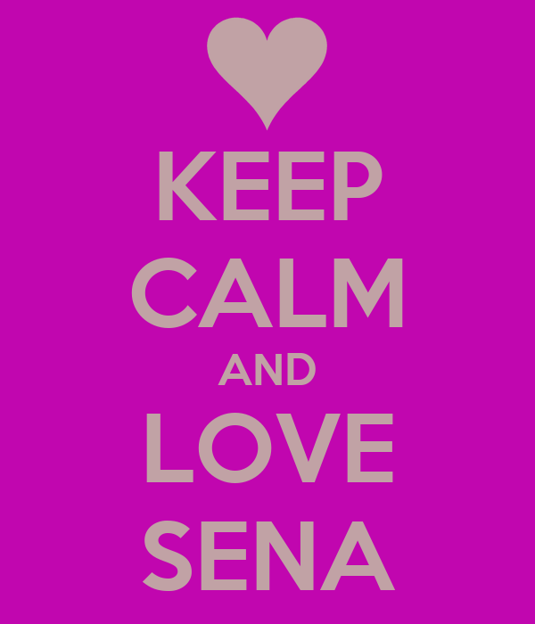 KEEP CALM AND LOVE SENA