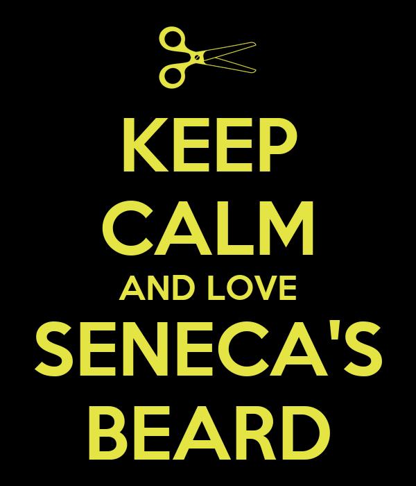 KEEP CALM AND LOVE SENECA'S BEARD