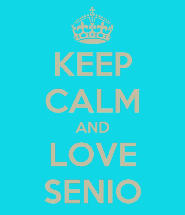 KEEP CALM AND LOVE SENIO