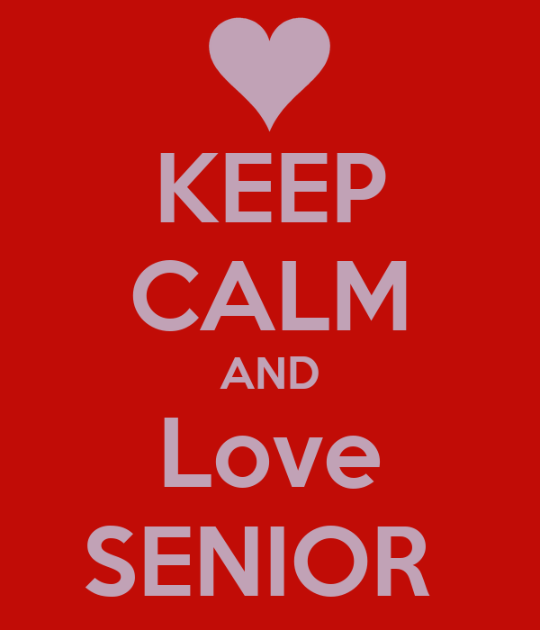 KEEP CALM AND Love SENIOR