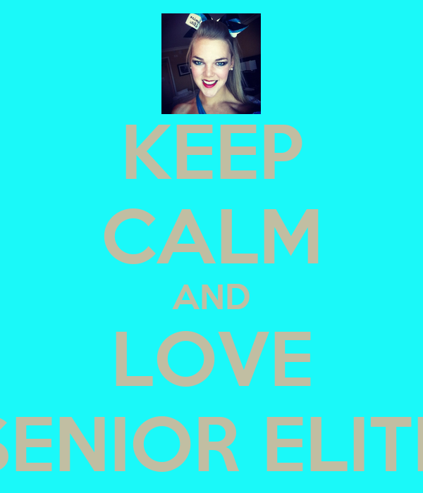 KEEP CALM AND LOVE SENIOR ELITE