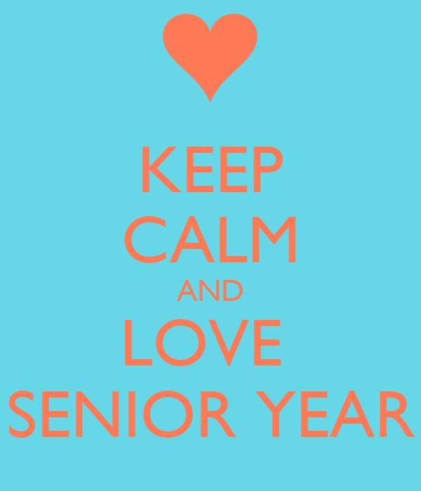 KEEP CALM AND LOVE  SENIOR YEAR