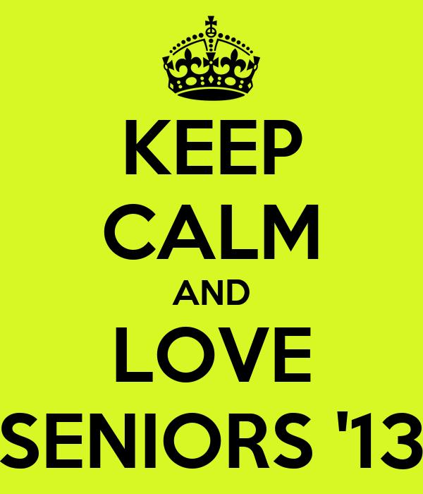 KEEP CALM AND LOVE SENIORS '13