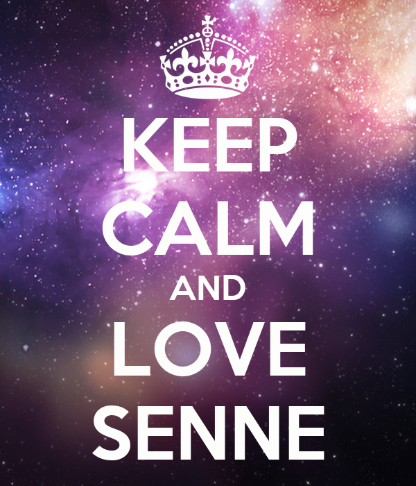 KEEP CALM AND LOVE SENNE